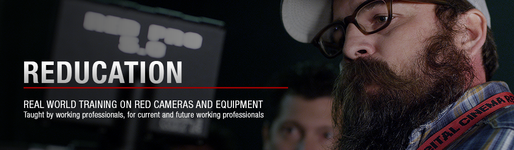 REDUCATION - Real world training on RED cameras and equipment. Taught by working professionals, for current and future working professionals.
