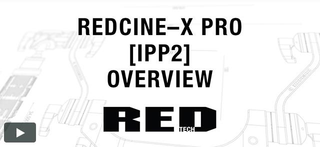 REDCINE–X PRO [IPP2] Overview